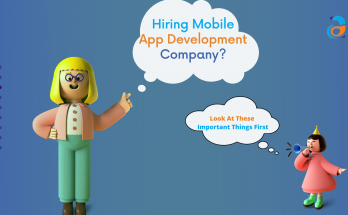 Hiring Mobile App Development Comapny -5 Important Things to Remember